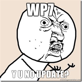 WP7 Y U NO UPDATE